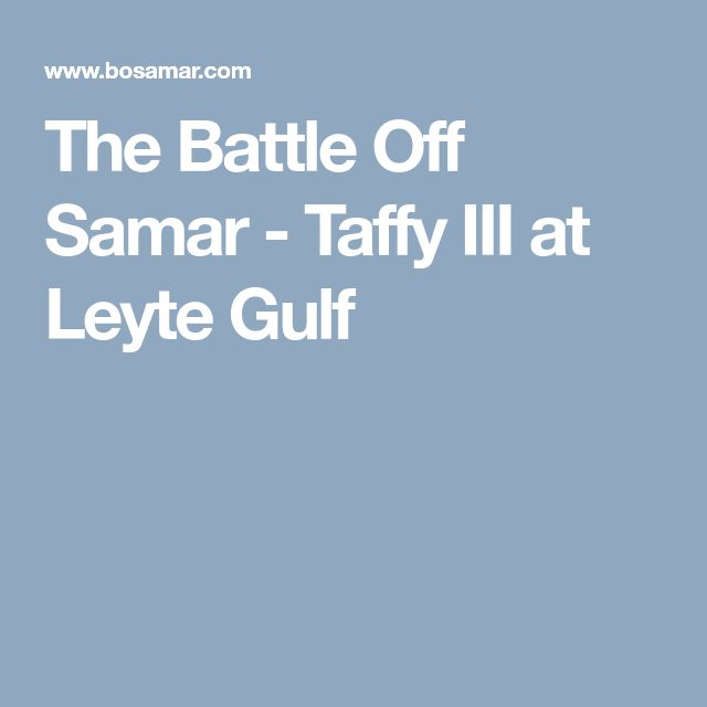 The Battle Off Samar - Taffy III at Leyte Gulf