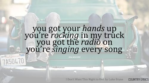 i don't want this night to end- luke bryan: Trucks, Best Songs, Quotes, Country Boys, Country Girls, Songs Lyrics, Country Music, Luke Bryans, Country Lyrics
