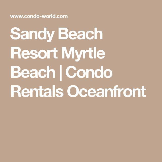 Sandy Beach Resort Myrtle Beach | Condo Rentals Oceanfront