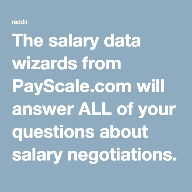 The salary data wizards from PayScale.com will answer ALL of your questions about salary negotiations. AMA! : IAmA