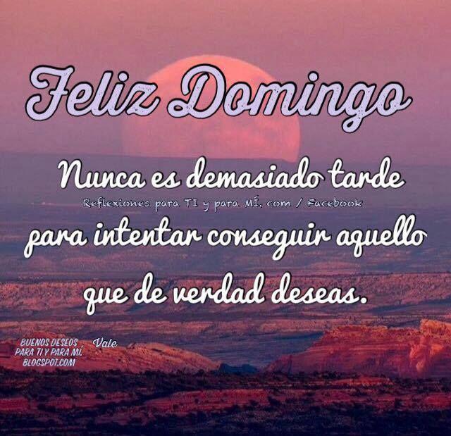 Buenos Deseos para TI y para MÍ: + FELIZ DOMINGO...Nunca es demasiado tarde...