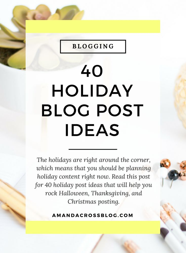 I know what you are thinking, Amanda, are you out of your mind? Holiday  post ideas already? Well:     1. I am trying to post this a month or so ahead of the holiday season       for SEO purposes.    2. September is a great planning month for holiday content.  After September, holidays will b