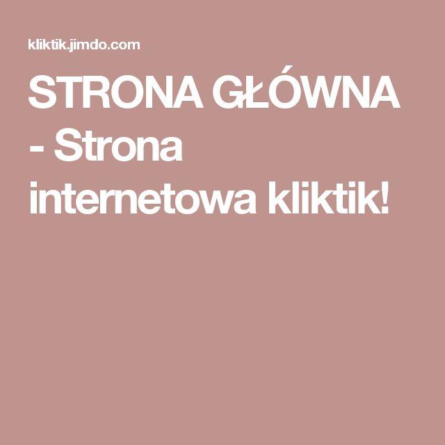 STRONA GŁÓWNA - Strona internetowa kliktik!