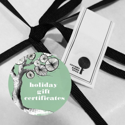 The holiday season is upon us and our beautiful Gift Certificates make the perfect gift.  Send an email to studio@createyourtree.com to place your order. Prices from € 60