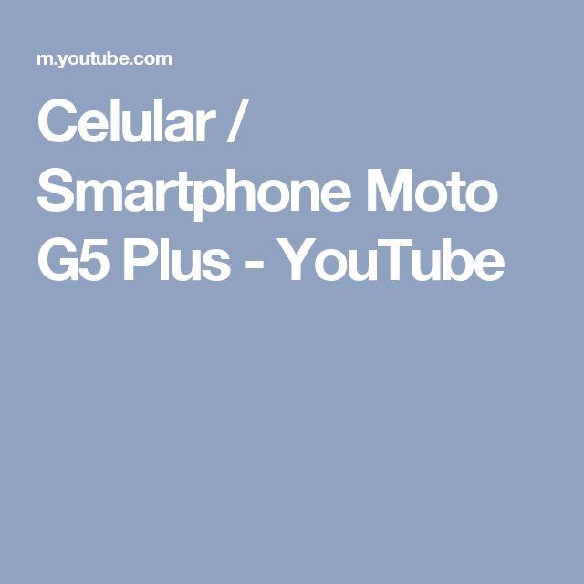 Celular / Smartphone Moto G5 Plus - YouTube
