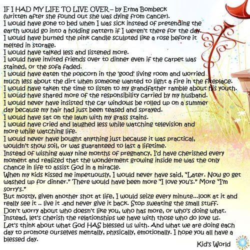 by Erma Bombeck, when she found out she was dying of cancer.  We all could live by this.