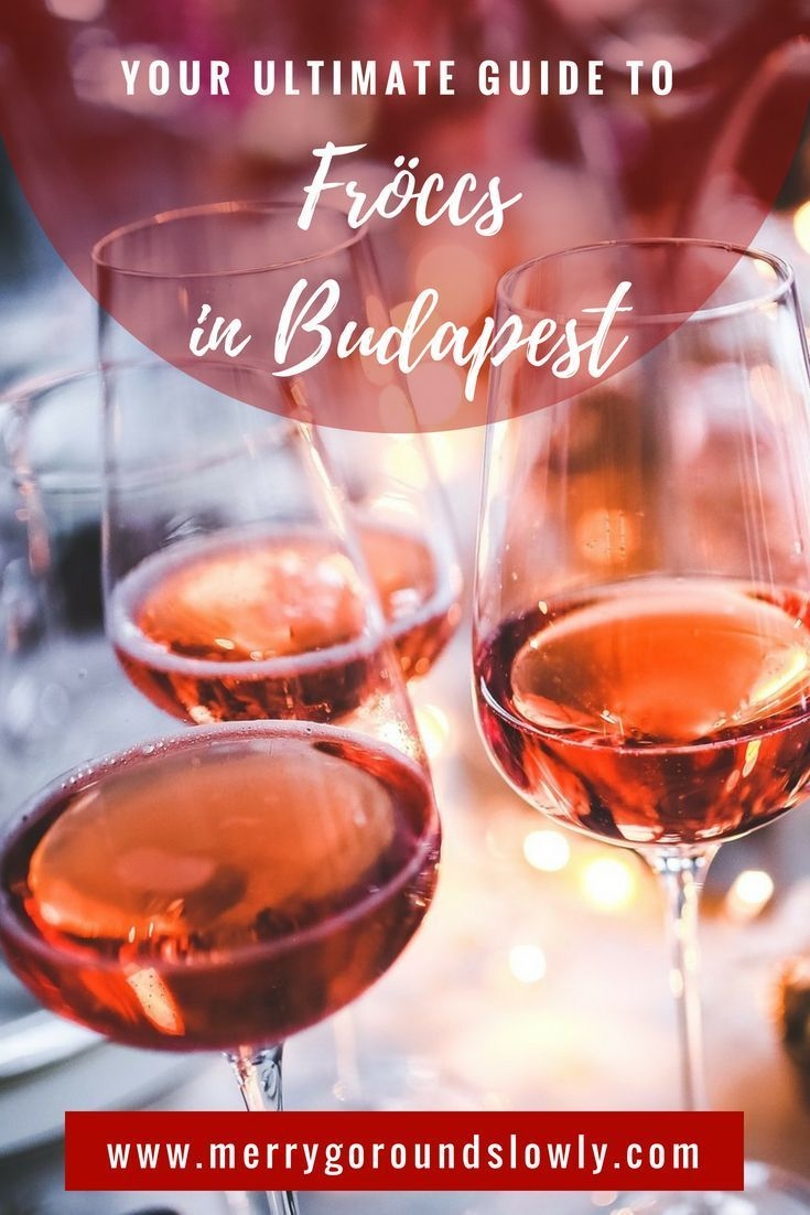 Ultimate Guide To Drinking Froccs In Budapest Merry Go Round Slowly Rose Wine Wine Tasting Alcohol