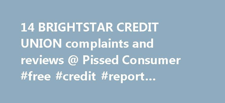 14 BRIGHTSTAR CREDIT UNION complaints and reviews @ Pissed Consumer #free #credit #report #government http://nef2.com/14-brightstar-credit-union-complaints-and-reviews-pissed-consumer-free-credit-report-government/  #brightstar credit union # Review about Brightstar Credit Union Auto Loan from Hollywood, Florida BrightStar Credit Union is presented to be one of the largest credit unions in South Florida. It has assets over 300 million. BrightStar Credit Union was and is chartered to serve…
