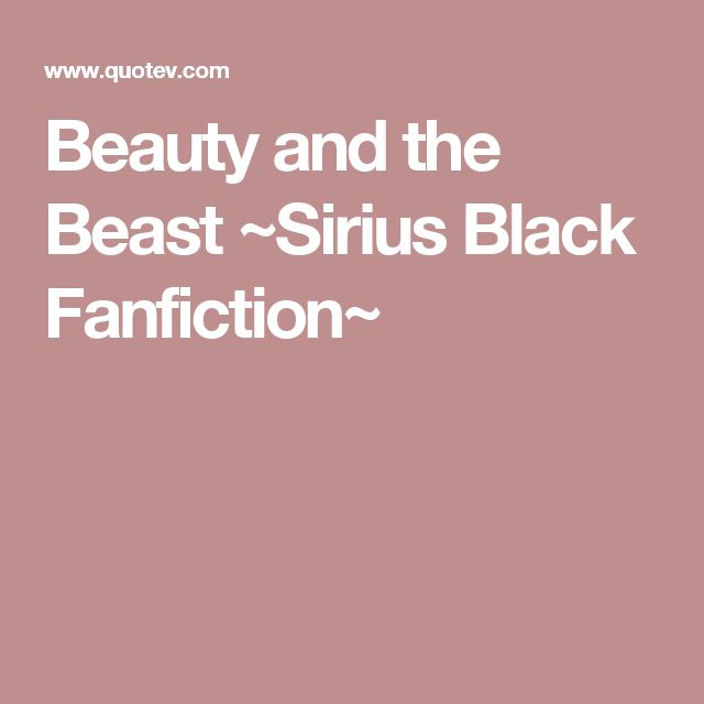 Beauty and the Beast ~Sirius Black Fanfiction~
