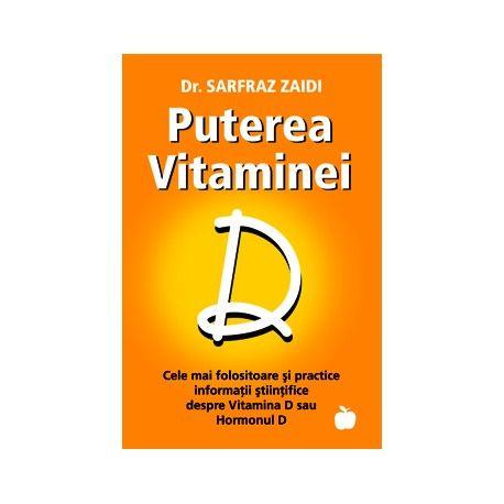 Puterea Vitaminei D: Cele mai folositoare şi practice sfaturi ştiinţifice despre Vitamina D sau Hormonul D