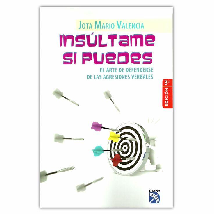 Insúltame si puedes. El arte de defenderse de las agresiones verbales  Jota Mario Valencia - Grupo Planeta http://www.librosyeditores.com/tiendalemoine/3629-insultame-si-puedes-el-arte-de-defenderse-de-las-agresiones-verbales-9789584229342.html Editores y distribuidores