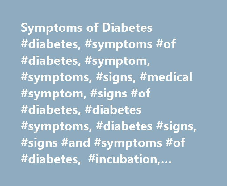 Symptoms of Diabetes #diabetes, #symptoms #of #diabetes, #symptom, #symptoms, #signs, #medical #symptom, #signs #of #diabetes, #diabetes #symptoms, #diabetes #signs, #signs #and #symptoms #of #diabetes, #incubation, #duration # http://philadelphia.remmont.com/symptoms-of-diabetes-diabetes-symptoms-of-diabetes-symptom-symptoms-signs-medical-symptom-signs-of-diabetes-diabetes-symptoms-diabetes-signs-signs-and-symptoms-of-diabete/  # Symptoms of Diabetes Symptoms of Diabetes: Introduction…