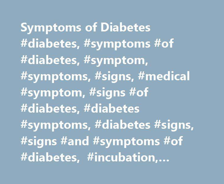 Symptoms of Diabetes #diabetes, #symptoms #of #diabetes, #symptom, #symptoms, #signs, #medical #symptom, #signs #of #diabetes, #diabetes #symptoms, #diabetes #signs, #signs #and #symptoms #of #diabetes, #incubation, #duration # http://philadelphia.remmont.com/symptoms-of-diabetes-diabetes-symptoms-of-diabetes-symptom-symptoms-signs-medical-symptom-signs-of-diabetes-diabetes-symptoms-diabetes-signs-signs-and-symptoms-of-diabete/  # Symptoms of Diabetes Symptoms of Diabetes: Introduction…