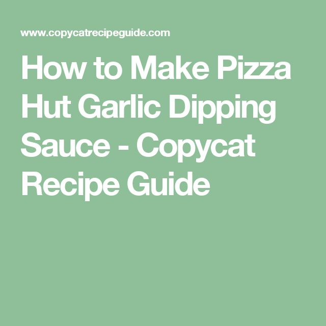 How to Make Pizza Hut Garlic Dipping Sauce - Copycat Recipe Guide