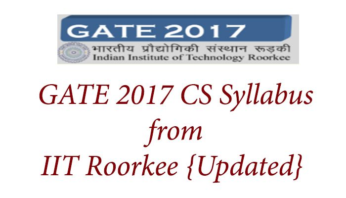 Download GATE 2017 CS IT Syllabus updated from IIT Roorkee for your GATE 2017 CS IT preparation needs at its best. Start to prepare according to the latest syllabus