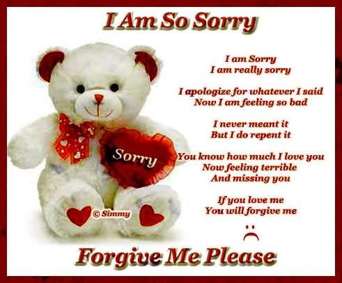 Sinto muito. eu sou realmente muito. Peço desculpas por tudo o que eu disse agora eu estou me sentindo tão mal. Eu nunca quis dizer isso, mas eu faço se arrepender disso. Você sabe o quanto eu te amo e eu gosto de você, agora eu me sinto terrível e sentindo sua falta. se você me ama ou gosta de mim este tolo e estúpido. você vai me perdoar. perdoe-me por favor, eu sinto sua falta muito. realmente anjo
