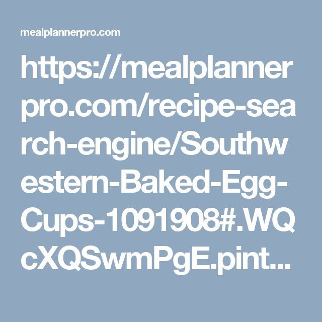 https://mealplannerpro.com/recipe-search-engine/Southwestern-Baked-Egg-Cups-1091908#.WQcXQSwmPgE.pinterest