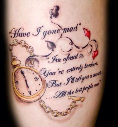 Awesome Alice in Wonderland tattoo :) except with a diiferent quote. Like the one bout i knew who i was when i woke up this morning. But i must have changed several times since then.