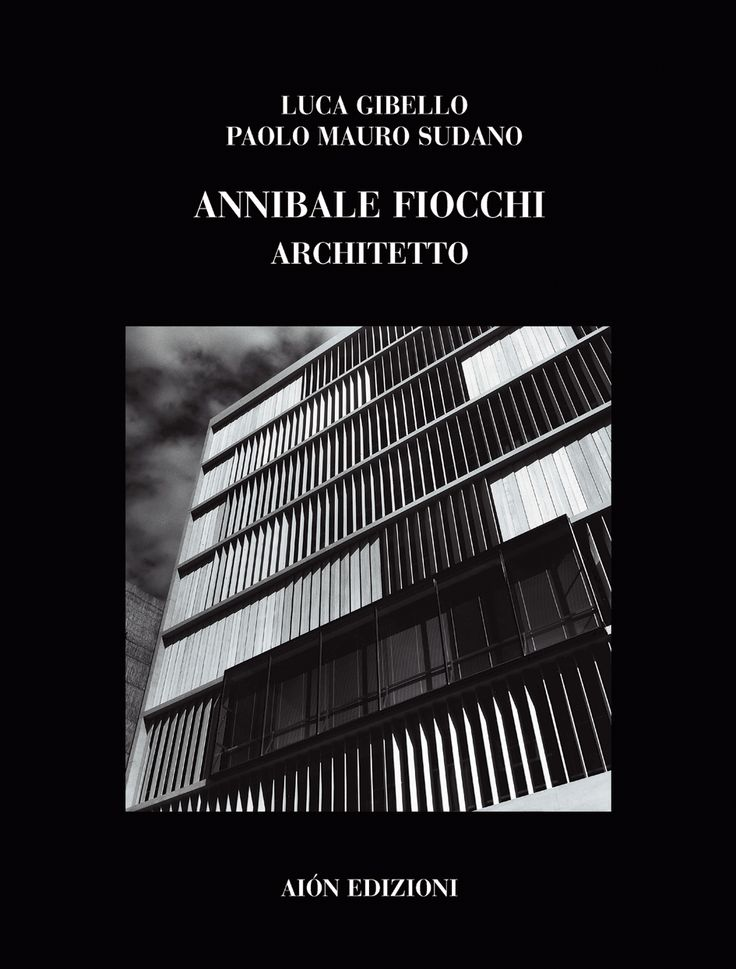 ANNIBALE FIOCCHI ARCHITETTO Essays by Luca Gibello and Paolo Mauro Sudano size 24,5x32,5, pages: 160 ISBN 978-88-88149-44-8