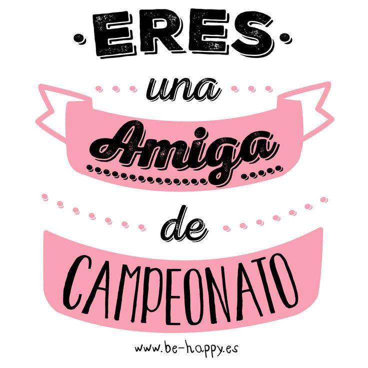 """""""Eres una amiga de campeonato"""". www.be-happy.es #frases #reflexiones #citas #pensamientos #laminas #illustration"""