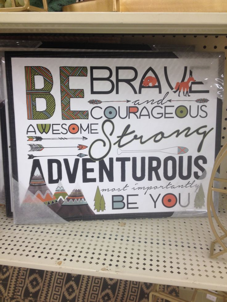Framed art from Hobby Lobby. I can make it for less than $30, right?!  Be brave and courageous awesome strong adventurous. Most importantly be you.