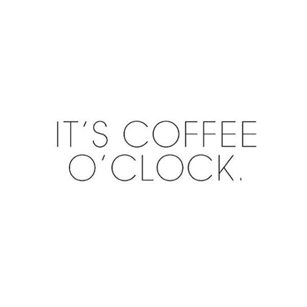 Any time is coffee time except, of course, after 3PM if you plan on getting any sleep that night!