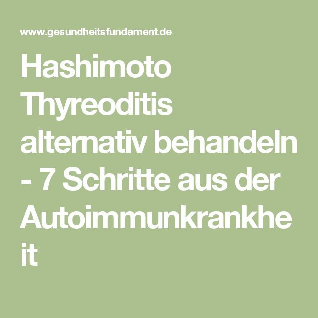 Hashimoto Thyreoditis alternativ behandeln - 7 Schritte aus der Autoimmunkrankheit