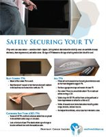 Fact sheet on how to secure your television to prevent TV tip-over injuries from Prevent Child Injury  http://www.preventchildinjury.org/resources-3/tv-tipovers-resources/safely-securing-your-tv.aspx