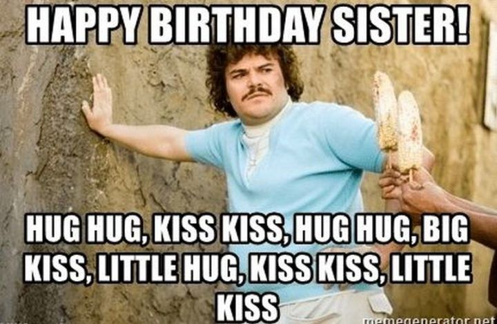 91 Happy Birthday Sister Memes For Your Sibling That Is Also A Friend Happy Birthday Sister Funny Funny Happy Birthday Wishes Happy Birthday Sister