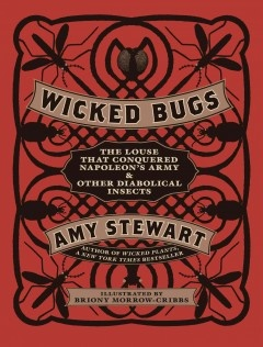Recommended by Sandy in Support Services: Worth Reading, Napoleon S Army, Diabolical Insects, Books Worth, Wicked Bugs, Amy Stewart