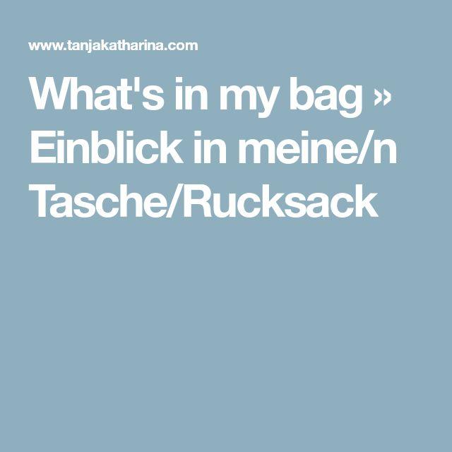 What's in my bag » Einblick in meine/n Tasche/Rucksack