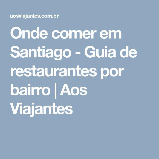 Onde comer em Santiago - Guia de restaurantes por bairro | Aos Viajantes