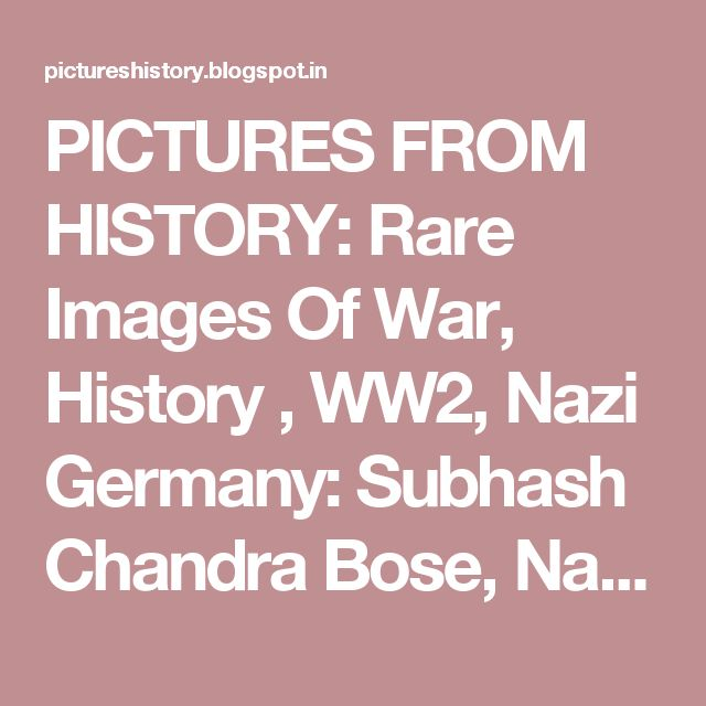 PICTURES FROM HISTORY: Rare Images Of War, History , WW2, Nazi Germany: Subhash Chandra Bose, Nazi Germany And Free India Legion