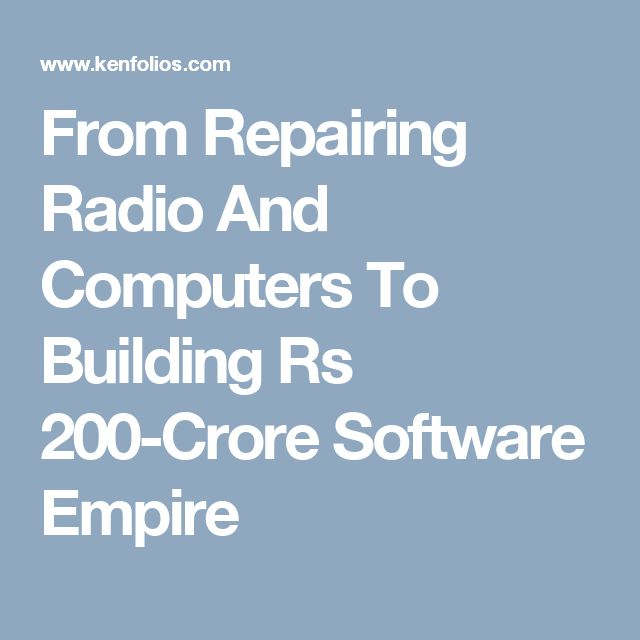 From Repairing Radio And Computers To Building Rs 200-Crore Software Empire