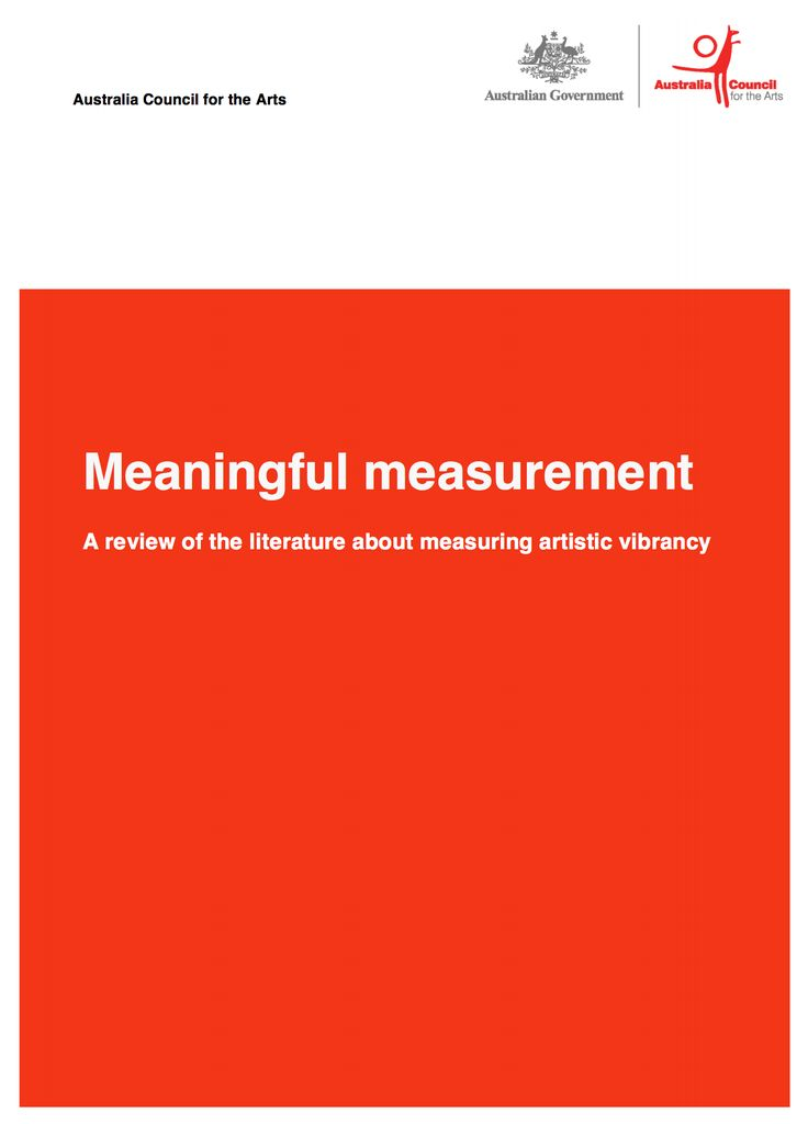 "Meaningful Measurement is a summary of the key research in the area of measuring artistic vibrancy. It looks at: • performance measurement in the arts • proposed models of performance measurement in the arts • the notion of ""public value"" and the arts • the intrinsic impacts of the arts • assessing artistic vibrancy, including models and examples"