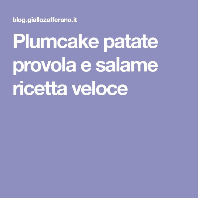 Plumcake patate provola e salame ricetta veloce