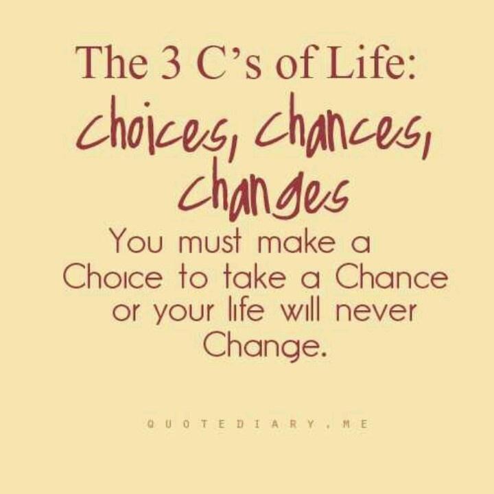#choice #change #chance #life