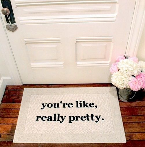 You're like, really pretty || welcome mat