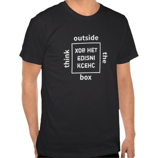 Think outside the box - check inside the box - a funny geeky/nerdy, but also general wisdom/philosophical twist on this saying - customizable - you can change the text inside the box, the font, color, etc - this design is also available in black on light clothing