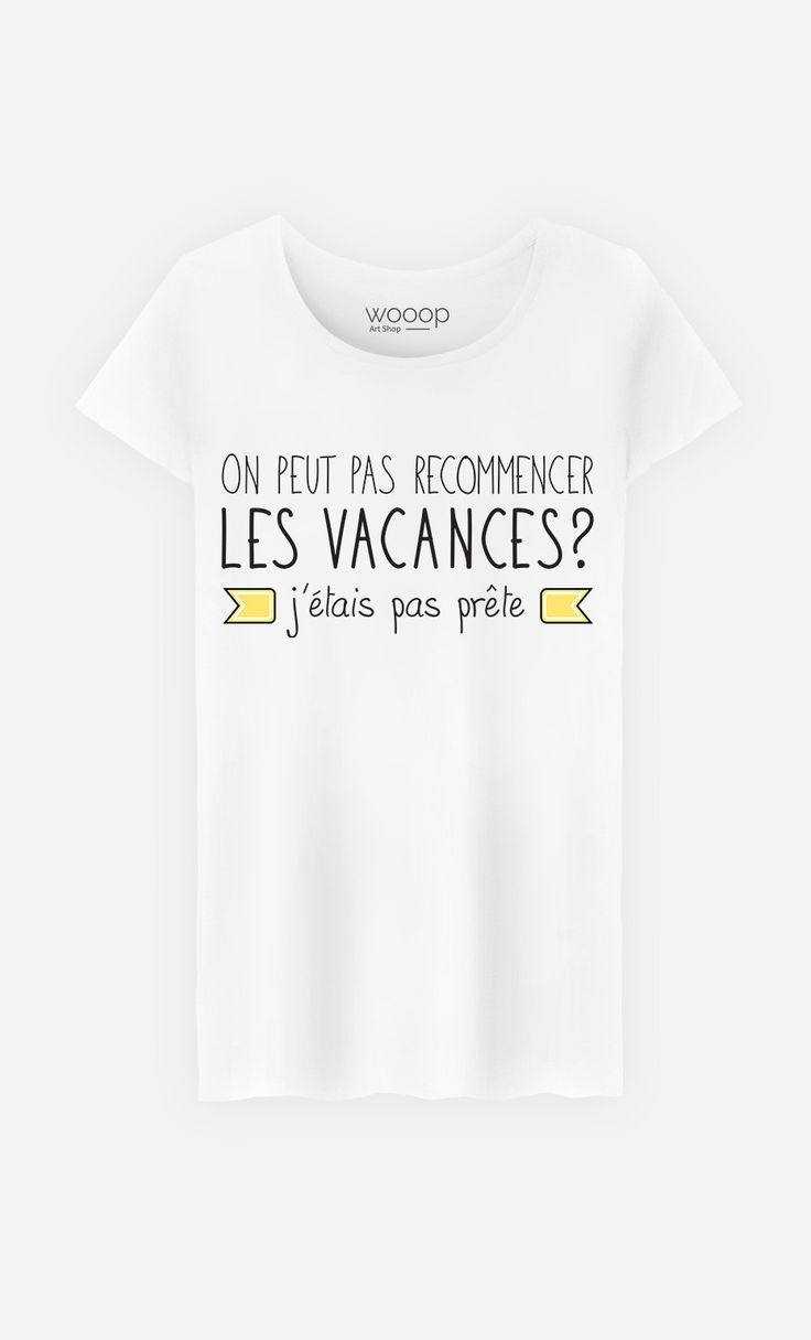 T-Shirt Femme On Peut Pas Recommencer Les Vacances J'étais Pas Prête - Wooop.fr