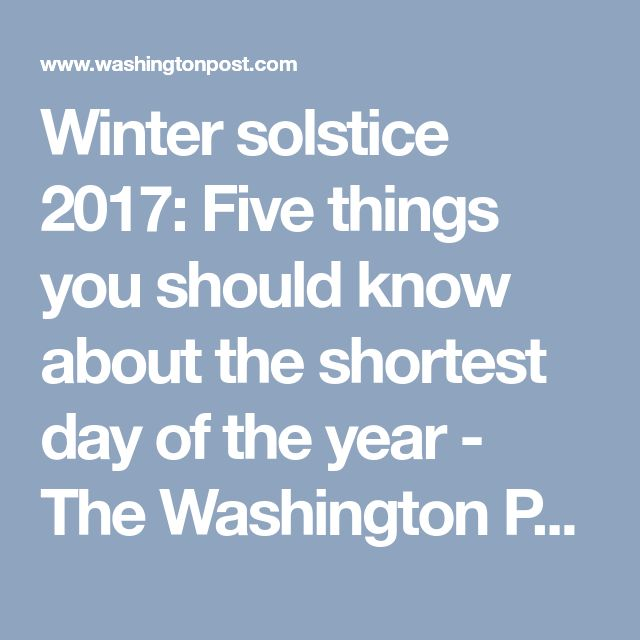 Winter solstice 2017: Five things you should know about the shortest day of the year - The Washington Post