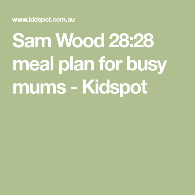 Sam Wood 28:28 meal plan for busy mums - Kidspot