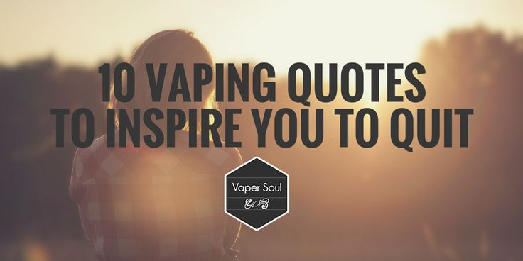 10 Vaping Quotes To Inspire You To Quit Please visit our ...