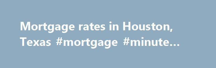 Cool Auto Refinancing: Mortgage rates in Houston, Texas #mortgage #minute #guy mortgage.remmont.... #ho...  mortgage Check more at http://creditcardprocessing.top/blog/review/auto-refinancing-mortgage-rates-in-houston-texas-mortgage-minute-guy-mortgage-remmont-ho-mortgage/
