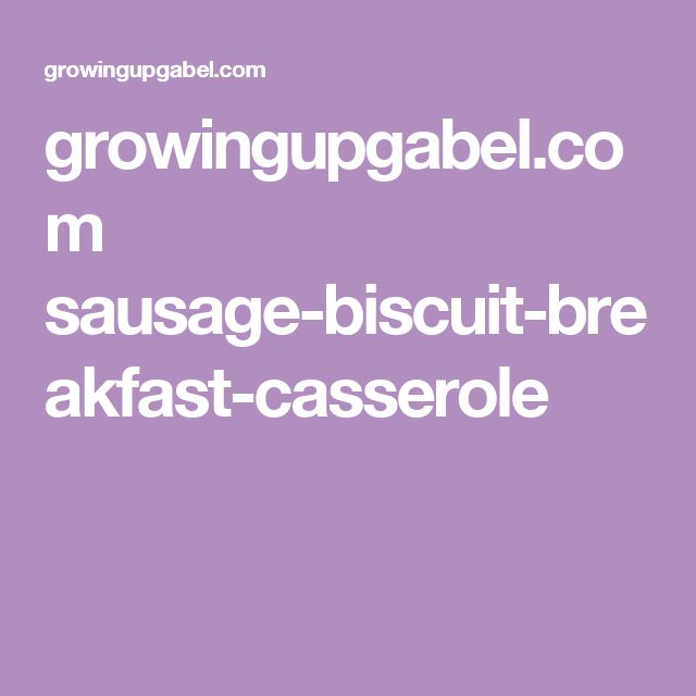 growingupgabel.com sausage-biscuit-breakfast-casserole