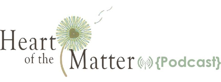Heart of the Matter Podcast! Be sure to sign up for updates and current events!