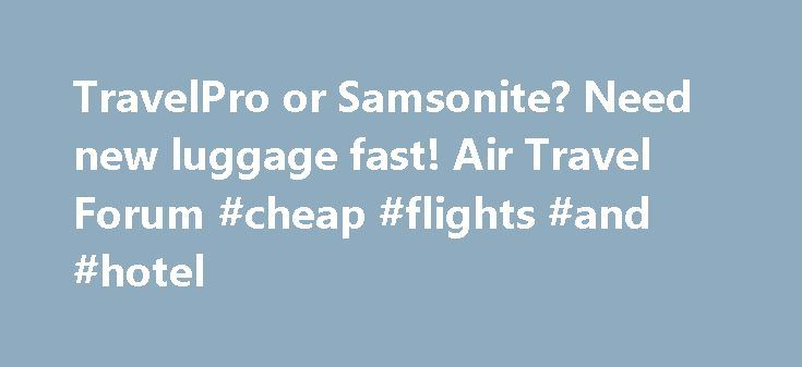 TravelPro or Samsonite? Need new luggage fast! Air Travel Forum #cheap #flights #and #hotel http://travels.remmont.com/travelpro-or-samsonite-need-new-luggage-fast-air-travel-forum-cheap-flights-and-hotel/  #travel pro luggage # TravelPro or Samsonite? Need new luggage fast! I have Travel Pro Crew 5 22 Rollaboard. For 10 years. Expandable. With the indestructible soft sided material. Fantastic. I think they re up to Crew 8-9 now, but... Read moreThe post TravelPro or Samsonite? Need new…