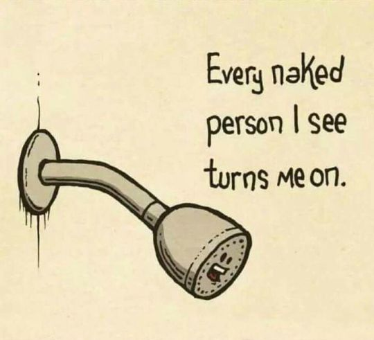 Shower Head,Every Naked Person I See Turns Me On,Meme -6616