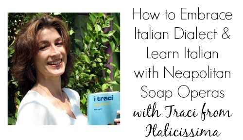 How to Embrace Italian Dialect & Learn Italian with Neapolitan Soap Operas  with Traci from Italicissima