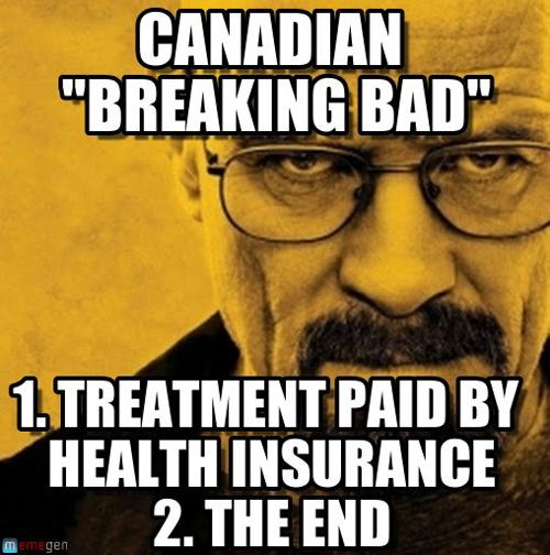They throw shade at Breaking Bad's premise. A.k.a. fighting words. | 16 Reasons To Root Against The Evil Canadians At The Winter Olympics